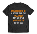 I Was Going To Be A Republican Halloween Sarcastic Political T-shirt