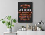 I Was Going To Be Joe Biden For Halloween Funny Political Premium Wall Art Canvas Decor