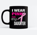 I Wear Pink for my Daughter Breast Cancer Awareness Ceramic Coffee Black Mugs