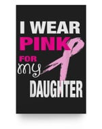 I Wear Pink for my Daughter Breast Cancer Awareness Matter Poster
