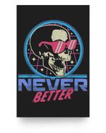Never Better Skull Skeleton - Funny Halloween Retro Vintage Matter Poster