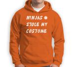 Ninjas Stole My Costume Ninja Funny Halloween Gift Sweatshirt & Hoodie