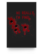 No Really, I'm Fine Bloody Holes Matter Poster