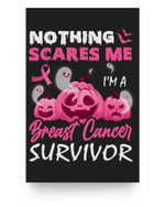 Nothing Scare Me I'm A Breast Cancer Survivor Halloween Day Matter Poster
