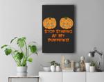 Stop Staring At My Pumpkins Funny Halloween Boobs Premium Wall Art Canvas Decor