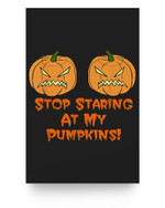 Stop Staring At My Pumpkins Funny Halloween Boobs Matter Poster