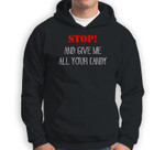 STOP! And Give Me All Your Candy Halloween Sweatshirt & Hoodie