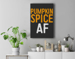 Pumpkin Spice AF Premium Wall Art Canvas Decor