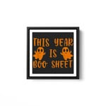 This Year Is Boo Sheet Boo Ghost Halloween Funny Gift White Framed Square Wall Art