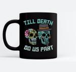 Till Death Do Us Part Sugar Skulls Funny Halloween Wedding Ceramic Coffee Black Mugs