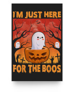 Funny I'm Just Here For The Boos Halloween Ghost Cute Matter Poster