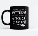 Buckle Up Buttercup You Just Flipped My Witch Switch Broom Ceramic Coffee Black Mugs