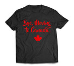 Bye Moving To Canada Funny Gift  Canadian Gifts T-shirt