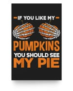 If You Like My Pumpkins You Should See My Pie Fun Halloween Matter Poster