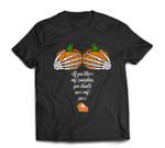 If You Like My Pumpkins You Should See My Pie PUMPKIN BOOBS T-shirt