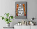 If You Think I'm A Witch You Should Meet My Sister Halloween Premium Wall Art Canvas Decor