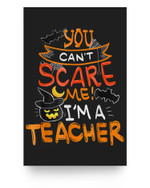 You Can't Scare Me I'm A Teacher T - Halloween Costume Matter Poster