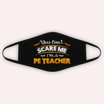 You Can't Scare PE Teacher Funny Quote Halloween Costume Cloth Face Mask