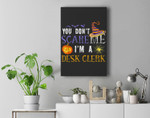 You Don't Scare Me I'm A Desk clerk Halloween Matching Funny Premium Wall Art Canvas Decor