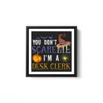 You Don't Scare Me I'm A Desk clerk Halloween Matching Funny White Framed Square Wall Art