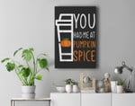 You Had Me At Pumpkin Spice Great Halloween Gift Premium Wall Art Canvas Decor