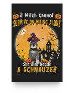 A Witch Cannot Survive On Hiking Alone She Needs A Schnauzer Matter Poster