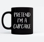 Pretend I'm A Cupcake Costume Funny Halloween Party Ceramic Coffee Black Mugs