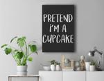 Pretend I'm A Cupcake Costume Funny Halloween Party Premium Wall Art Canvas Decor