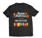 Scary Happy Halloween And Yes It'S My Birthday T-shirt