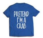 Easy Pretend I'm Crab Costume Gift Funny Halloween T-shirt