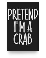 Easy Pretend I'm Crab Costume Gift Funny Halloween Matter Poster