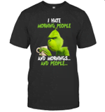 Grinch I Hate Morning People And Mornings And People Shirt