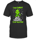 Grinch I Am Sorry The Nice Physical Therapy Assistant Is On Vacation T shirt