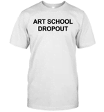 Art School Dropout Shirt Funny Sarcasm For Artist Lover Shirt