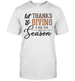 Let Thanks Giving Be More Than Just A Season Shirt