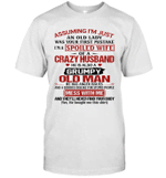 Assuming I'm Just An Old Lady Was Your First Mistake I'm A Spoiled Wife Of A Crazy Husband Shirt