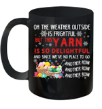 On The Weather Outside Is Frightful But This Yarn Is So Delightful Mug