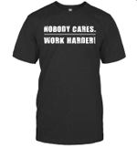 Nobody Cares Work Harder Motivational Fitness Workout Gym Shirt