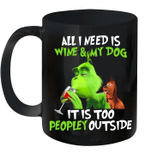 Grinch All I Need Is Wine And My Dog It's Too Peopley Outside Mug