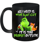 Grinch All I Need Is Wine And My Cat It's Too Peopley Outside Mug