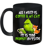 Grinch All I Need Is Coffee And My Cat It's Too Peopley Outside Mug