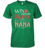 Who Needs Santa When You've Got Nana Shirt