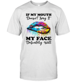 Hippie Piece Lips If My Mouth Doesn't Say It My Face Definitely Will Shirt