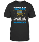 Imagine If Your Cellphone Was At 10% But Lasted 8 Days Now You Understand Hanukkah Shirt