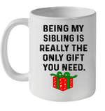 Being My Sibling Is Really The Only Gift You Need The Box Mug