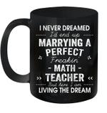 I Never Dreamed I'd End Up Marrying A Perfect Math Teacher Mug