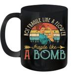 Not Fragile Like A Flower Fragile Like A Bomb Mug