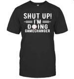 Vintage Shut Up I'm Doing Gamechanger Funny Shirt