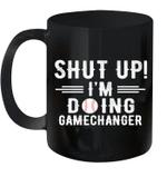 Vintage Shut Up I'm Doing Gamechanger Funny Mug