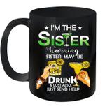 I'm The Sister Warning Sister May Be Drunk And Lost Also Just Send Help Mug
